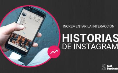 Consejos para Incrementar la interacción de tus Historias de Instagram