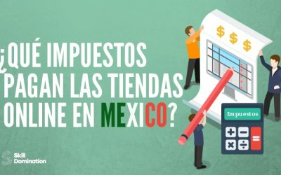¿Qué impuestos deben pagar las Tiendas Online y Negocios por Internet en México?